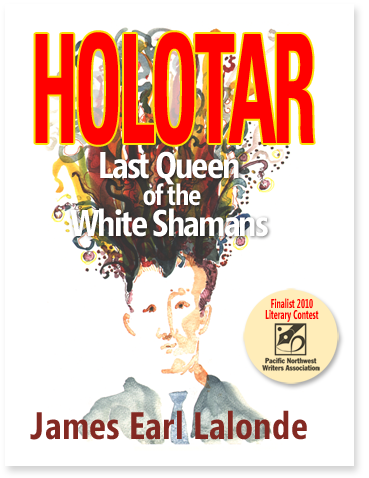 Holotar: Last Queen of the White Shamans James E. Lalonde psychological thriller, urban fantasy